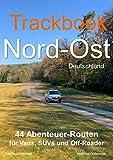 Trackbook Nord-Ost: 44 Abenteuer-Routen für Vans, SUVs und Off-Roader