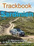 Trackbook Sardinien 2. Auflage: 55 Abenteuer-Routen für Bullis, SUVs und Off-Roader: 55 Abenteuer-Routen für Bullis, SUVs und Off-Raoder